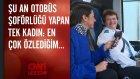 Türkiye'de Otobüs Şoförlüğü Yapan Tek Kadın