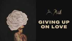 K. Michelle - Giving Up on Love