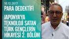 2. Bölüm: Japonya'ya teknoloji satan Türk gençlerin hikayesi - Para Dedektifi 10.12.2017 Pazar