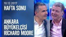 Richard Moore, büyükelçi unvanıyla son kez soruları yanıtladı - Hafta Sonu 10.12.2017 Pazar