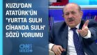 Burhan Kuzu'dan Atatürk'ün ' Yurtta Sulh Cihanda Sulh' Sözü Yorumu