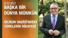 Cem Seymen, Silikon Vadisi'ndeki Türklerin Hikayesini Anlattı - Başka Bir Dünya Mümkün 17.12.2017