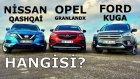 Nissan Qashqai Vs Opel Grandlandx Vs Ford Kuga | Hangisi?