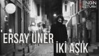 Ersay Üner - İki Aşık (Engin Ozturk Remix)