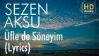 Sezen Aksu - Ufle de Soneyim (Lyrics I Şarkı Sözleri)