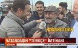 Vatandaşın Türkçe İle İmtihanı