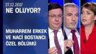 Muharrem Erkek ve Naci Bostancı, Khk Hakkında Ne Dedi? - Ne Oluyor? 27.12.2017 Çarşamba