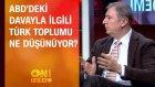 Abd'deki Davayla İlgili Türk Toplumu Ne Düşünüyor?
