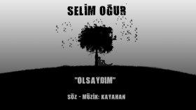 Selim Oğur - Olsaydım