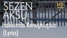 Sezen Aksu - Hakkımda Konusmussun (Lyrics I Şarkı Sözleri)
