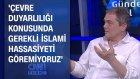'Çevre Duyarlılığı Konusunda Gerekli İslami Hassasiyeti Göremiyoruz'