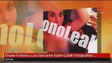 Luis Garcia'nın Eşinin Çıplak Fotoğrafları İnternete Sızdı