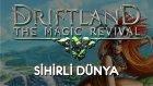 Driftland: The Magic Revival | Sihirli Dünya