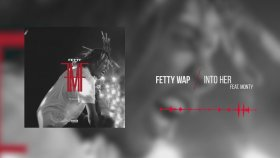 Fetty Wap - Into Her