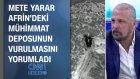 Mete Yarar, Afrin'deki mühimmat deposunun vurulmasını yorumladı
