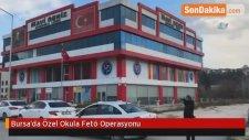 Bursa'da Özel Okula Fetö Operasyonu