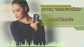Aysel Yakupoğlu - Emeğimsin