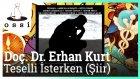 Doç. Dr. Erhan Kurt - Teselli İsterken (Şiir)