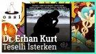 Dr. Erhan Kurt - Teselli İsterken