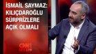 İsmail Saymaz: Kılıçdaroğlu Sürprizlere Açık Olmalı