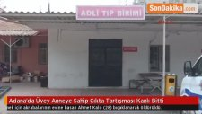 Adana'da Üvey Anneye Sahip Çıkta Tartışması Kanlı Bitti