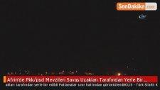Afrin'de Pkk/pyd Mevzileri Savaş Uçakları Tarafından Yerle Bir Edildi