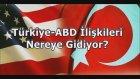 Türkiye ABD İlişkileri Nereye Gidiyor