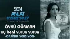 Öykü Gürman - Oy Beni Vurun Vurun | Sen Anlat Karadeniz