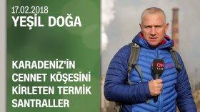 Karadeniz'in Cennet Köşesini Kirleten Termik Santraller - Yeşil Doğa 17.02.2018 Cumartesi