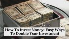 How To Invest Money: 4 Easy Ways To Double Your Investment
