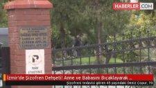İzmir'de Şizofren Dehşeti! Anne ve Babasını Bıçaklayarak Öldürdü