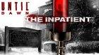 UNTIL DAWN'DAN 60.YIL ÖNCE ! | THE INPATIENT BÖLÜM 1