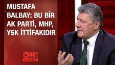 Mustafa Balbay: Bu Bir Ak Parti-Mhp-Ysk İttifakıdır
