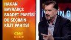 Hakan Bayrakçı: Saadet Partisi Bu Seçimin Kilit Partisi