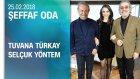 Tuvana Türkay Ve Selçuk Yöntem, Şeffaf Oda'ya Konuk Oldu - 25.02.2018 Pazar