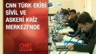 Cnn Türk Ekibi Sivil Ve Askeri Kriz Merkezi'nde