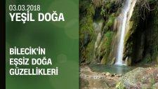 Bilecik'in Eşsiz Doğa Güzellikleri - Yeşil Doğa 03.03.2018 Cumartesi