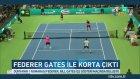 Roger Federer Bill Gates İle Korta Çıktı