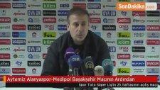 Aytemiz Alanyaspor-Medipol Başakşehir Maçının Ardından