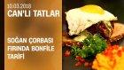 Can Oba'dan Soğan Çorbası ve Fırında Bonfile Tarifi - Can'lı Tatlar 10.03.2018 Cumartesi