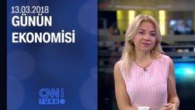 Günün Ekonomisi 13.03.2018 Salı
