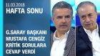 Galatasaray Başkanı Mustafa Cengiz'den Önemli Açıklamalar - Hafta Sonu 11.03.2018 Pazar