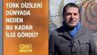 Türk Dizileri Dünyada Neden Bu Kadar İlgi Gördü?