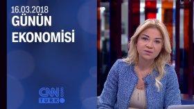 Günün Ekonomisi 16.03.2018 Cuma