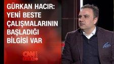 Gürkan Hacır: Yeni Beste Çalışmalarının Başladığı Bilgisi Var