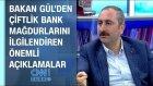 Bakan Gül'den Çiftlik Bank Mağdurlarını İlgilendiren Önemli Açıklamalar