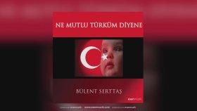 Bülent Serttaş - Ne Mutlu Türküm Diyene