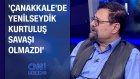 Haluk Oral: Çanakkale'de yenilseydik Kurtuluş Savaşı olmazdı