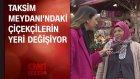 Taksim Meydanı'ndaki Çiçekçilerin Yeri Değişiyor