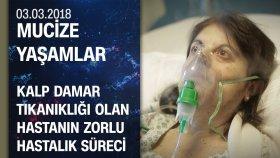 Kalp Damar Tıkanıklığı Olan Hirma Çerkezoğlu'nun Zorlu Hastalık Süreci - Mucize Yaşamlar 03.03.2018